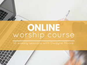 Online Worship Course with Dwayne Moore