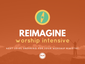 ReIMAGINE Worship Leader Intensive